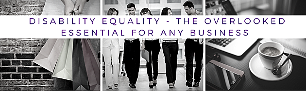 Disability Equality - The Overlooked Essential for Any Business