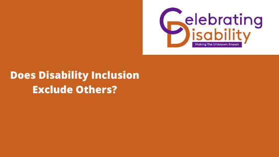 Does Disability Inclusion Exclude Others? Celebrating Disability blog